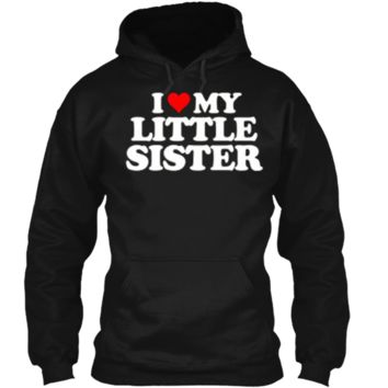I Love My Little Sister - Heart Funny Fun Gift Tee Pullover Hoodie 8 oz