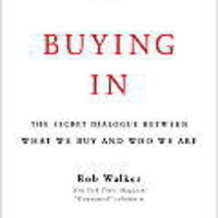 Buying In: The Secret Dialogue between What We Buy and Who We Are by Rob Walker