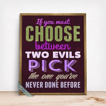 If You Must Choose Between Two Evils Print, Typography Poster, Inspirational Print, Humorous Quote, Home Decor, Mothers Day Gift