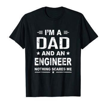 I'm A Dad And An Engineer Nothing Scares Me Shirt