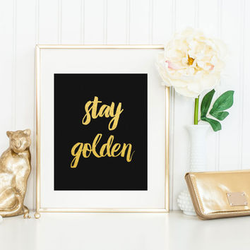 Stay Golden Print / Gold Foil Print / Motivational Print / Encouraging Print / Gold Foil Quote Print / ACTUAL FOIL / Gold Foil Wall Art