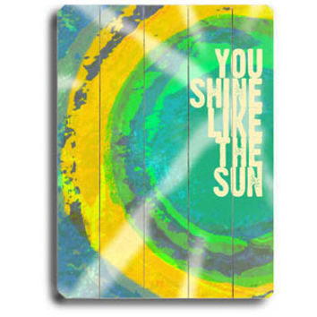You Shine Like The Sun by Artist Lisa Weedn Wood Sign