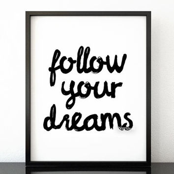 Follow your dreams - Black and white inspirational word art, typography print, handwritten brush style, modern poster, printable art -pp179