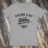 Feeling a Bit Stabby Today - Go Ahead and Say something Stupid - Please  |  Premium Soft Cotton T-Shirt | Voodoo Vandals VV-45