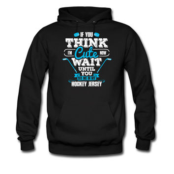 IF-YOU-THINK-I-AM-CUTE-NOW-WAIT-UNTIL-YOU-SEE-ME-IN-MY-HOCKEY-JERSEY BLUE WHITE_hoodie sweatshirt tshirt