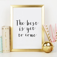 PRINTABLE Art,The Best Is Yet To Come,Frank Sinatra,Motivational Quote,Inspirational Art,Gift For Her,Wall Art,Typography Print,Quote Print
