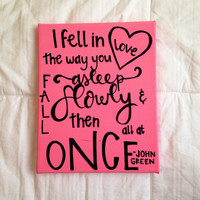 "Canvas quote ""I fell in love the way you fall asleep: slowly, and then all at once"" John Green, The Fault in Our Stars 8x10"