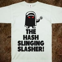 THE HASH SLINGING SLASHER!