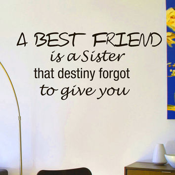 Vinyl Wall Decals A Best Friend Is A Sister That Destiny Forgot To Give You Family Quote Decal Sticker Home Decor Art Mural Z678