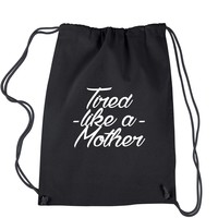 Tired Like A Mother Drawstring Backpack