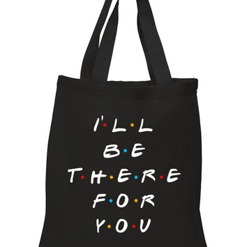 "Friends TV Show F.R.I.E.N.D.S ""I'll Be There For You"" 100% Cotton Tote Bag"
