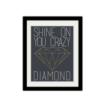 "Shine on you Crazy Diamond. Typography. Simple. Minimalist. Black. White. Gold. Quote. Inspirational. Motivational. 8.5x11"" Print."
