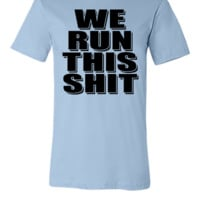 We Run This Shit - Unisex T-shirt