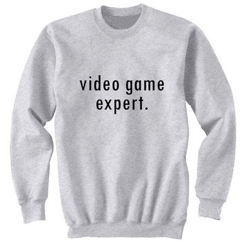 video game expert sweater Gray Sweatshirt Crewneck Men or Women for Unisex Size with variant colour