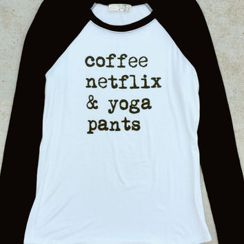 Coffee, Netflix & Yoga Pants Raglan Shirt