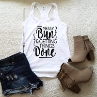 Messy bun and getting things done tank top in racerback tank top for women funny graphic shirt instagram tumblr gift