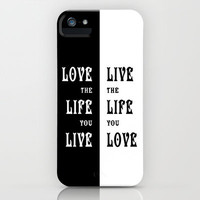 Love the Life you Live iPhone Case for iphone 5, 4S, 4, 3GS, 3G by Alice Gosling | Society6