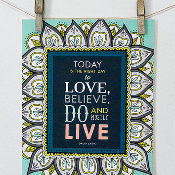 Today is the Right Day to Love, Believe and Mostly Live Art Print, Hand-drawn, mandala, dalai lama, inspiration quote