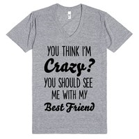 you think i'm crazy? you should see me with my best friend | | SKREENED