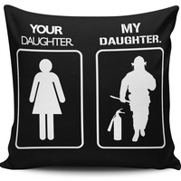 My Daughter Your Daughter Fire Fighter Pillow Cover