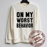 On My Worst Behavior Sweatshirt Sweater Hoodie Shirt – Size XS S M L XL