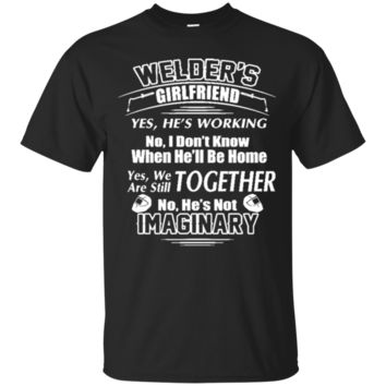 Welders Girlfriend Shirt  My Welder Boyfriend Is Not Imaginary 1525