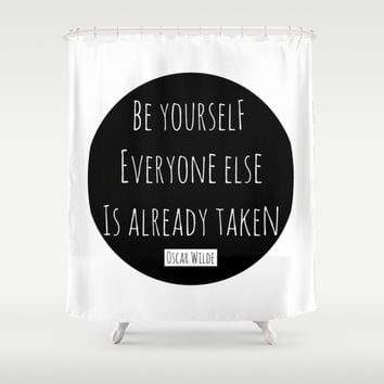Be yourself; everyone else is already taken. Oscar Wilde Shower Curtain by White Print Design