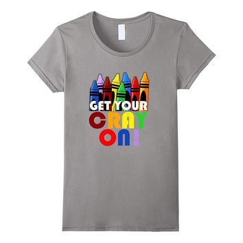 Get Your Cray On! Crayon School Art Teacher Artist Tshirt