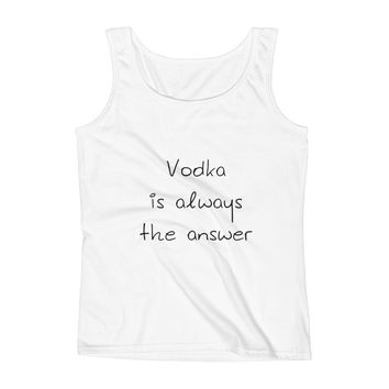 Vodka is always the answer Ladies' Tank