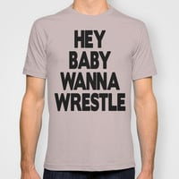 Hey Baby Wanna Wrestle T-shirt by Raunchy Ass Tees