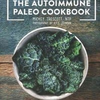 The Autoimmune Paleo Cookbook: An Allergen-Free Approach to Managing Chronic Illness: The Autoimmune Paleo Cookbook: An Allergen-free Approach to Managing Chronic Illness