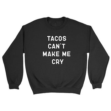 Tacos can't make me cry funny sweater, food lover sweater, taco lover Crewneck Sweatshirt