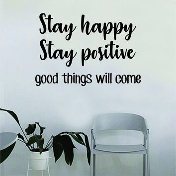 Stay Happy Stay Positive Good Things Will Come Quote Wall Decal Sticker Bedroom Home Room Art Vinyl Inspirational Decor Yoga Funny Namaste Funny Studio Good Vibes Happiness Smile