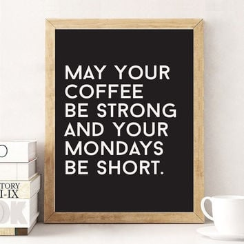 May Your Coffee Be Strong and Your Mondays Be Short, Funny Poster, Typography Print, Wall Decor, Black and White, Typography Poster, Kitchen
