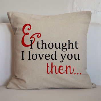 Valentines Pillow Cover, Valentines Decoration, Loved you then, 18x18 Pillow Cover
