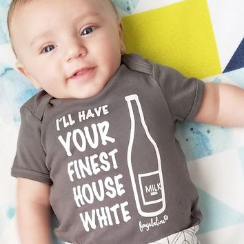 """I'll Have Your Finest House White"" Funny Baby Onesuit Gift"