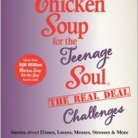 Chicken Soup for the Teenage Soul: The Real Deal Challenges: Stories about Disses, Losses, Messes, Stresses & More, Chicken Soup for the Teenage Soul Series, Jack Canfield, (9781453275795). NOOK Book (eBook) - Barnes & Noble