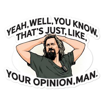 Yeah, well, you know, that's just, like, your opinion, man Sticker
