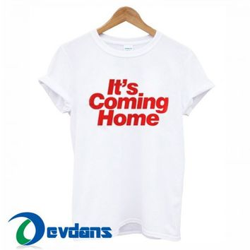 Its Coming Home T Shirt Women And Men Size S To 3XL