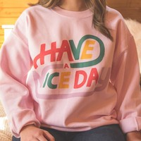 Have a Nice Day Crewneck Sweatshirt