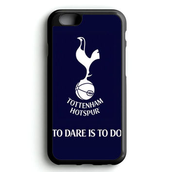 Tottenham Hotspur To Dare Is To Do iPhone 4s iphone 5s iphone 5c iphone 6 Plus Case   iPod Touch 4 iPod Touch 5 Case
