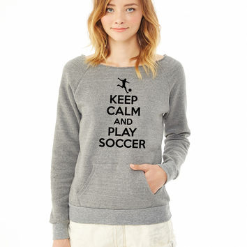Keep calm and play soccer ladies sweatshirt