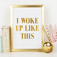 BEYONCE QUOTE,I Woke Up Like This,Beyonce Print,Beyonce Lyric,Bedroom Wall Art,Gold Foil,Gold Print,Print Song,Typography Print,Wall Art