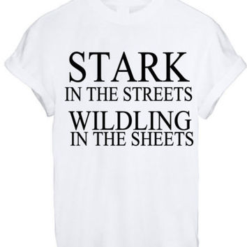 STARK IN THE STREETS WILDLING IN THE SHEETS MEN WOMEN UNISEX TEE TOP T Shirt - WHITE