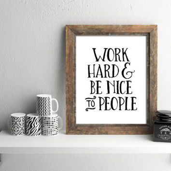 Work hard and be nice to people, 8x10 digital, Printable, Wall art, Instant download poster, motivational quote, typography, black and white