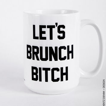 Let's Brunch Bitch Mug - 11 oz. Coffee and Tea Mug - 15 oz. Coffee and Tea Mug - Printed on Both Sides - Home Decor - Gift Idea