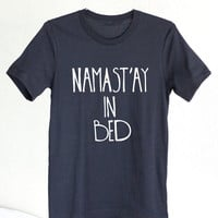 Graphic Tee - Namast'ay In Bed - Namaste In Bed - Namast'ay In Bed Shirt - Namaste In Bed Shirt - Funny Yoga Shirt - Yoga - Yoga Clothes