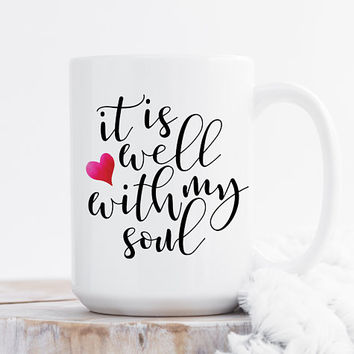 Coffee Mug, ceramic mug, 11 oz or 15 oz mug, cute mug, faith scripture quote, unique gift under 20 - It is well with my soul