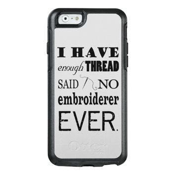 Embroidery – Not Enough Thread / Crafts OtterBox iPhone 6/6s Case