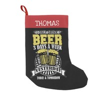 Only Drink Beer 3 Days A Week Small Christmas Stocking